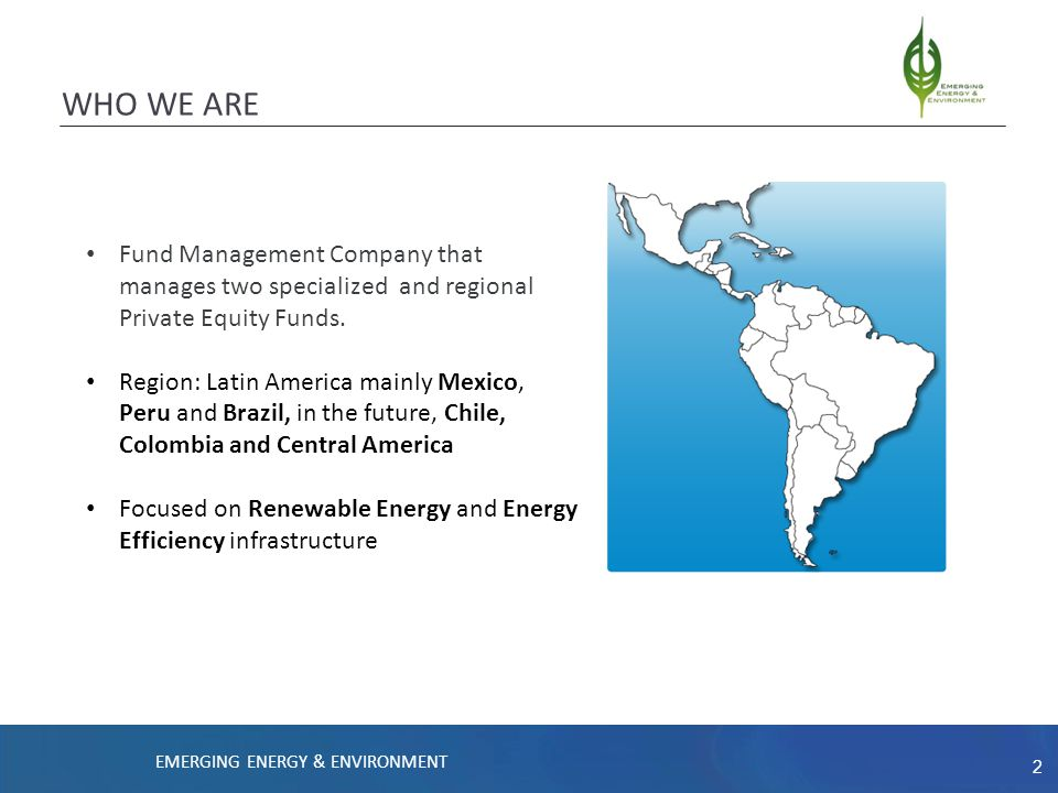 3 WHO WE ARE: FUNDS UNDER MANAGEMENT Emerging Energy Latin America Fund II, L.P.