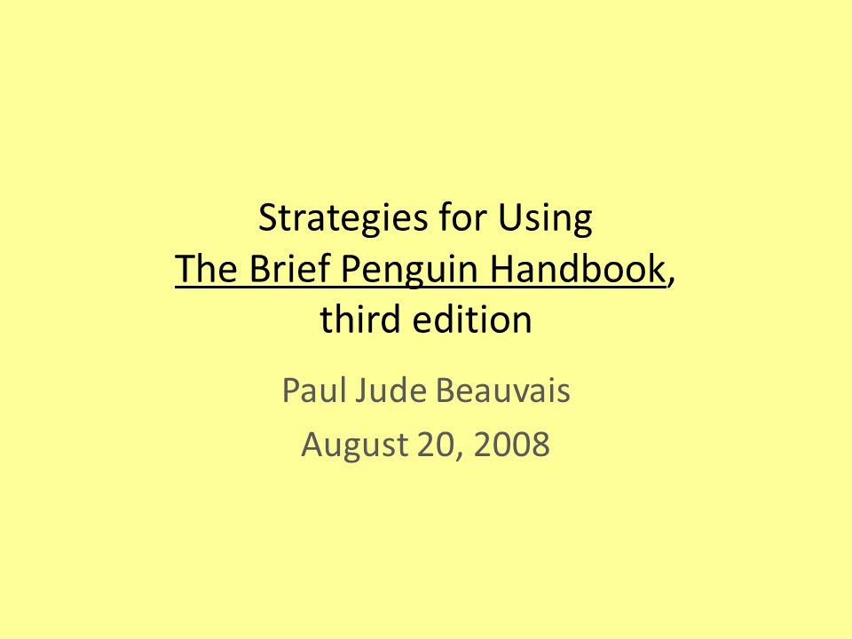 Strategies for Using The Brief Penguin Handbook, third edition Use the handbook extensively during the first three weeks of the semester.