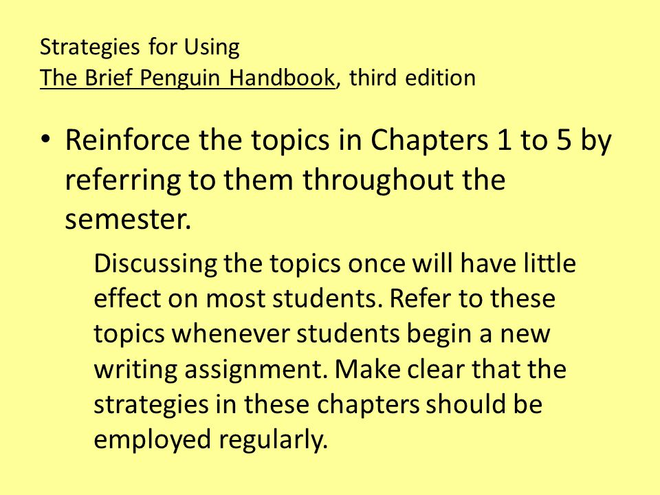 Strategies for Using The Brief Penguin Handbook, third edition Use Faigley's discussion of the rhetorical triangle and Aristotle's tactics of persuasion (Chapter 1, pages 1-6).