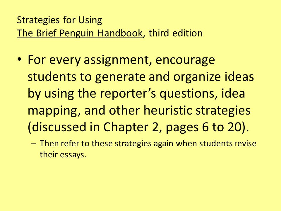 Strategies for Using The Brief Penguin Handbook, third edition For every assignment, ask students to draft multiple versions of introductory, body, and concluding paragraphs (using the models for effective paragraphs and transitions presented in Chapter 3, pages 21 to 37).