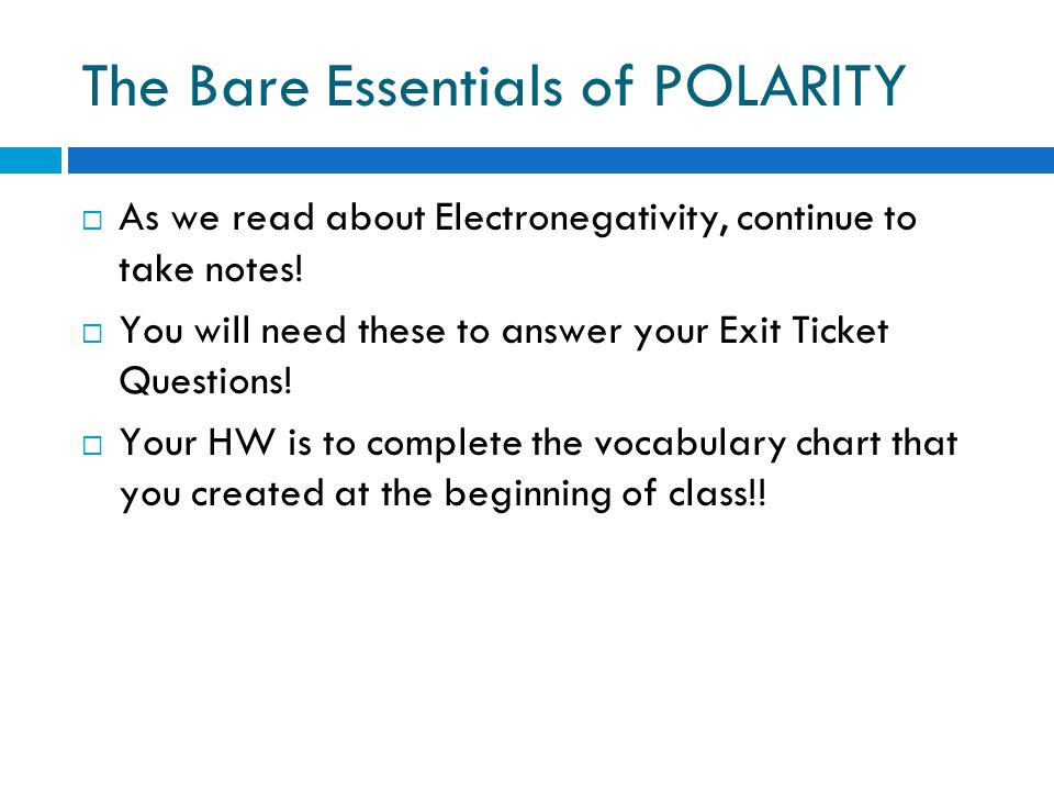 The Bare Essentials of POLARITY  As we read about Electronegativity, continue to take notes.