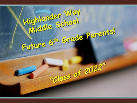 "Future 6 th Grade Parents! Highlander Way Middle School ""Class of 2022"""