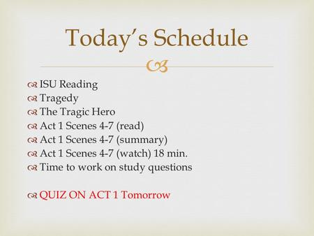   ISU Reading  Tragedy  The Tragic Hero  Act 1 Scenes 4-7 (read)  Act 1 Scenes 4-7 (summary)  Act 1 Scenes 4-7 (watch) 18 min.  Time to work on.