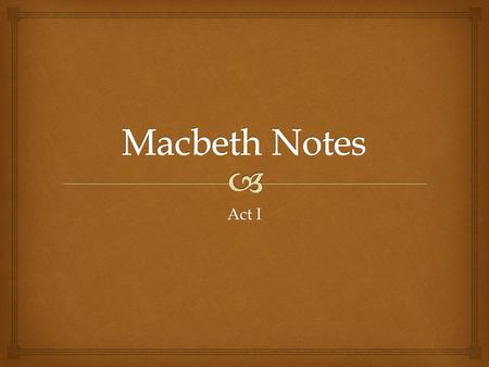 "Act I.   The witches plan to meet with Macbeth:  ""Fair is foul..."" the line between good and evil Act I, scene i."