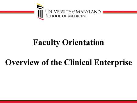 Faculty Orientation Overview of the Clinical Enterprise.