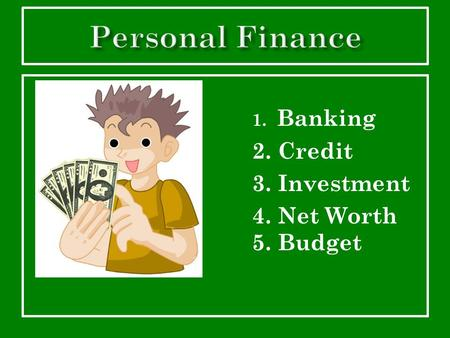 1. Banking 2. Credit 3. Investment 4. Net Worth 5. Budget.