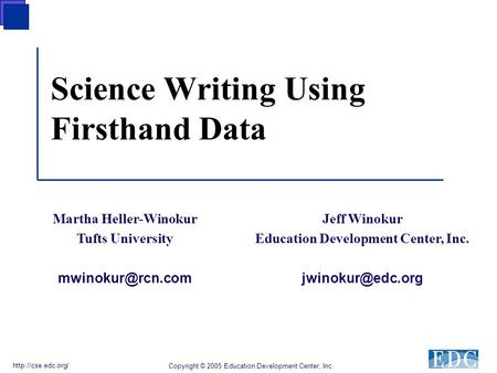 Science Writing Using Firsthand Data Copyright © 2005 Education Development Center, Inc.  Jeff Winokur Education Development Center,