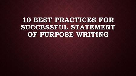 10 BEST PRACTICES FOR SUCCESSFUL STATEMENT OF PURPOSE WRITING.