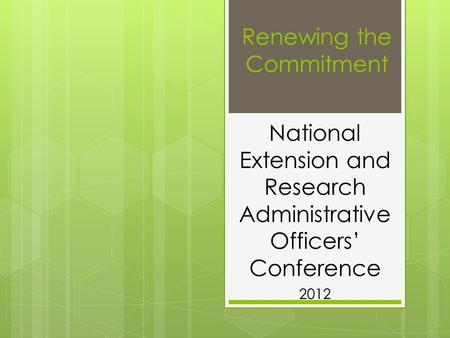 Renewing the Commitment National Extension and Research Administrative Officers' Conference 2012.