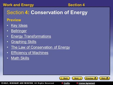Section 4Work and Energy Section 4: Conservation of Energy Preview Key Ideas Bellringer Energy Transformations Graphing Skills The Law of Conservation.