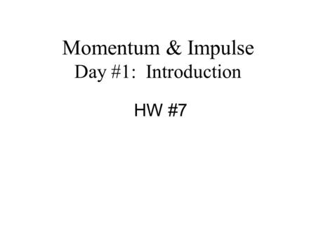 Momentum & Impulse Day #1: Introduction HW #7. Momentum & Collisions: Define Momentum: Momentum, p, is defined as the product of mass and velocity. Units: