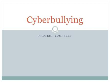 PROTECT YOURSELF Cyberbullying. Why do you think people cyberbully? How does your school deal with cyberbullying? Have you ever sent a mean message because.