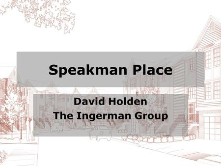 Speakman Place David Holden The Ingerman Group. Speakman Place Cornerstone West and The Ingerman Group collaborated to redevelop the former Speakman Company.