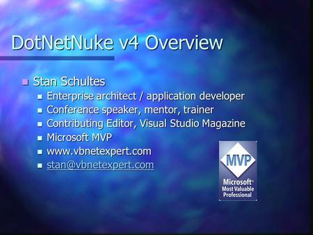DotNetNuke v4 Overview Stan Schultes Stan Schultes Enterprise architect / application developer Enterprise architect / application developer Conference.