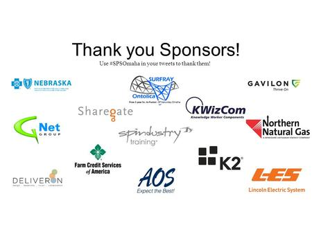 Thank you Sponsors! Use #SPSOmaha in your tweets to thank them!