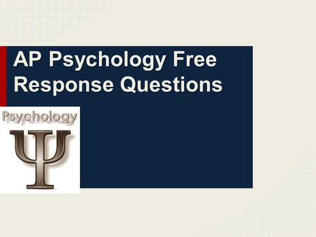 AP Psychology Free Response Questions. FRQs-Free Response Questions ●The AP Psychology Exam is approximately two hours long and has two parts — multiple.