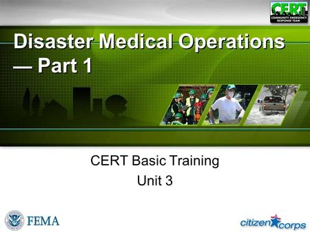 Disaster Medical Operations — Part 1 CERT Basic Training Unit 3.