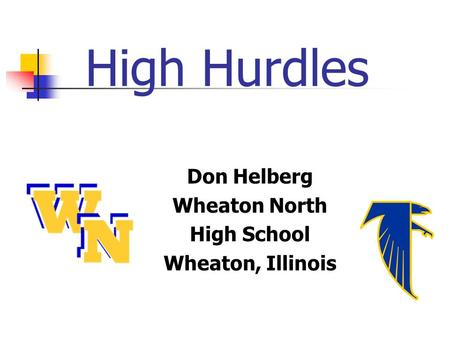 High Hurdles Don Helberg Wheaton North High School Wheaton, Illinois.
