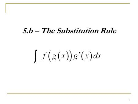 1 5.b – The Substitution Rule. 2 Example – Optional for Pattern Learners 1. Evaluate 3. Evaluate Use WolframAlpha.com to evaluate the following. 2. Evaluate.