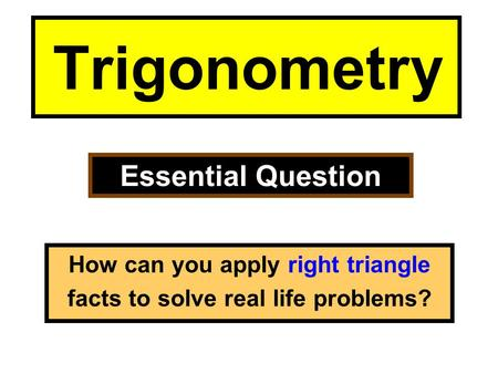 How can you apply right triangle facts to solve real life problems?