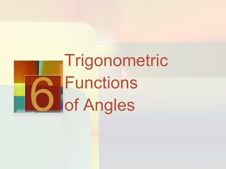 Trigonometric Functions of Angles 6. Trigonometry of Right Triangles 6.2.