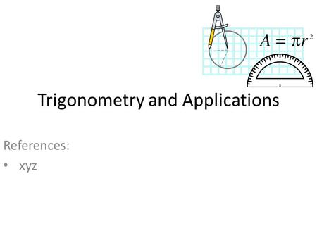 Trigonometry and Applications References: xyz. Review (?) from ETGG1801 Angles – As a measure of rotation and/or orientation – Radians & Degrees (and.