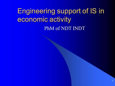 1 Engineering support of IS in economic activity PhM of NDT INDT.