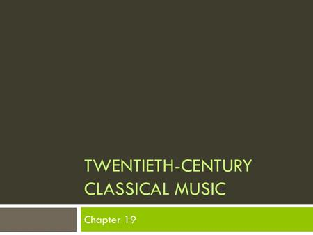 TWENTIETH-CENTURY CLASSICAL MUSIC Chapter 19. The Century of Innovation…  The Twentieth Century was a period of dramatic change, bringing forth many.