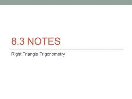 8.3 NOTES Right Triangle Trigonometry. Warm up Find the value in radical form 1) 2)