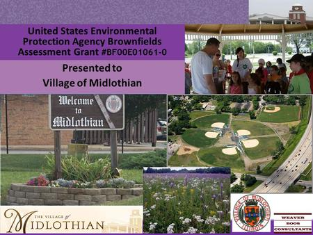 United States Environmental Protection Agency Brownfields Assessment Grant #BF00E01061-0 Presented to Village of Midlothian.