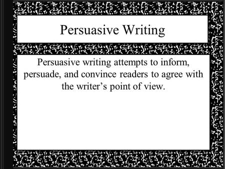 Persuasive Writing Persuasive writing attempts to inform, persuade, and convince readers to agree with the writer's point of view.