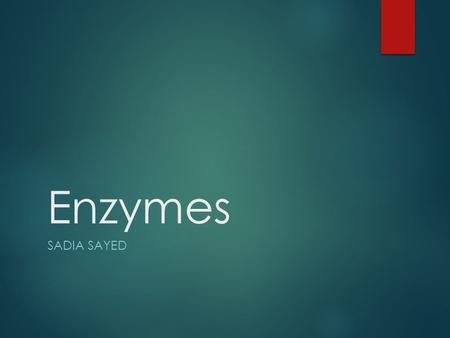 Enzymes SADIA SAYED. Enzymes are proteins  All enzymes are proteins  Strings of amino acids folding up into distinct structures  The properties of.