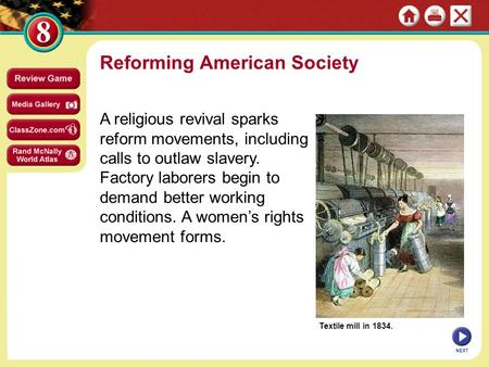 Textile mill in 1834. Reforming American Society A religious revival sparks reform movements, including calls to outlaw slavery. Factory laborers begin.