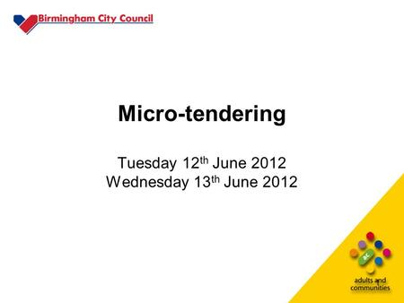 1 Micro-tendering Tuesday 12 th June 2012 Wednesday 13 th June 2012.