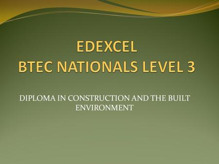 DIPLOMA IN CONSTRUCTION AND THE BUILT ENVIRONMENT.