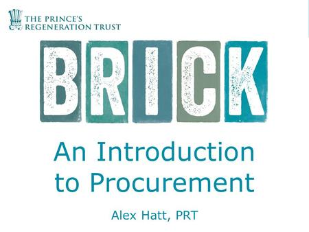 "An Introduction to Procurement Alex Hatt, PRT. What is procurement? ""Act of obtaining or buying goods, services or works from an external source"" external."