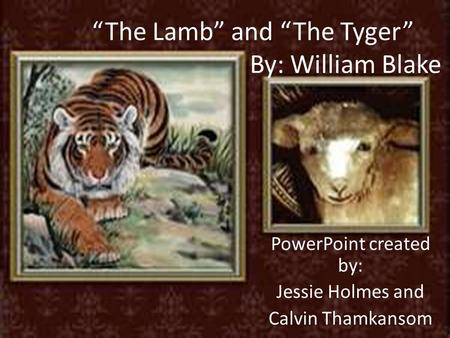 """the lamb the tyger and the As the matching poem of songs of experience, """"the tyger"""" balances """"the lamb"""", which is also about jesus, but in a different guise i came not to send peace, but a sword ( matthew 10 ."""