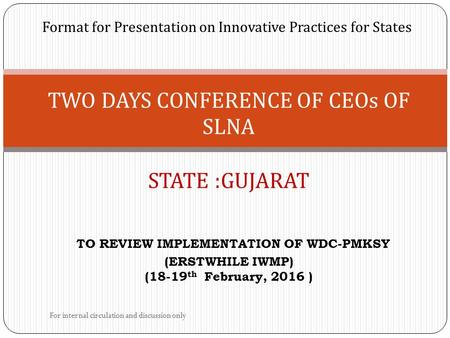 Format for Presentation on Innovative Practices for States TWO DAYS CONFERENCE OF CEOs OF SLNA STATE :GUJARAT TO REVIEW IMPLEMENTATION OF WDC-PMKSY (ERSTWHILE.
