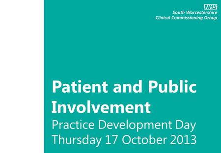 Patient and Public Involvement Practice Development Day Thursday 17 October 2013.