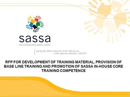 RFP FOR DEVELOPMENT OF TRAINING MATERIAL, PROVISION OF BASE LINE TRAINING AND PROMOTION OF SASSA IN-HOUSE CORE TRAINING COMPETENCE.