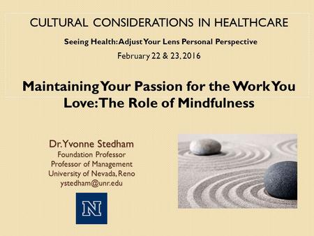 Dr. Yvonne Stedham Foundation Professor Professor of Management University of Nevada, Reno CULTURAL CONSIDERATIONS IN HEALTHCARE Seeing.