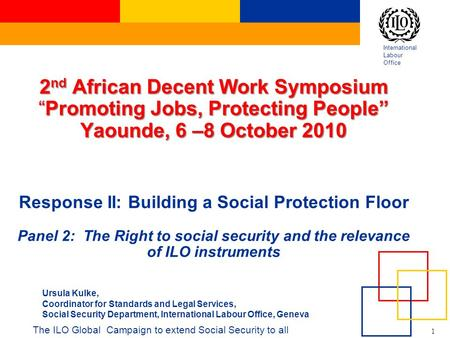 "International Labour Office 1 2 nd African Decent Work Symposium ""Promoting Jobs, Protecting People"" Yaounde, 6 –8 October 2010 2 nd African Decent Work."