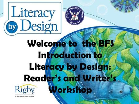 Welcome to the BFS Introduction to Literacy by Design: Reader's and Writer's Workshop.
