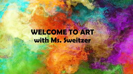 WELCOME TO ART with Ms. Sweitzer. GOT RESPECT? 1.Respect Others 2.Respect Yourself 3.Respect Materials 4.Respect the Learning Process.