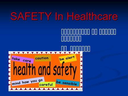 SAFETY In Healthcare Principles of Health Science Mr. Woodson.