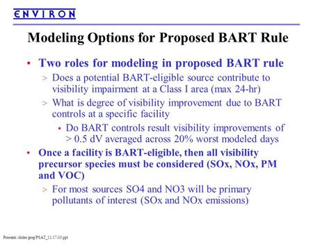Presents:/slides/greg/PSAT_11-17-03.ppt Modeling Options for Proposed BART Rule Two roles for modeling in proposed BART rule > Does a potential BART-eligible.