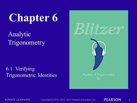 Chapter 6 Analytic Trigonometry Copyright © 2014, 2010, 2007 Pearson Education, Inc. 1 6.1 Verifying Trigonometric Identities.
