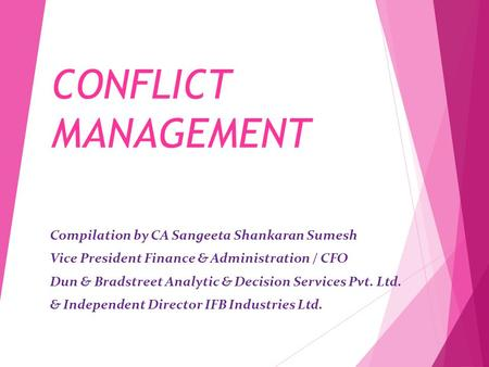 CONFLICT MANAGEMENT Compilation by CA Sangeeta Shankaran Sumesh Vice President Finance & Administration / CFO Dun & Bradstreet Analytic & Decision Services.