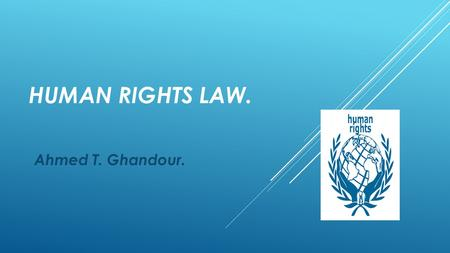 HUMAN RIGHTS LAW. Ahmed T. Ghandour.. HUMAN RIGHTS IN EUROPE I.