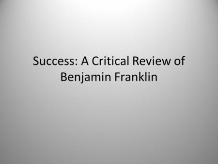 Success: A Critical Review of Benjamin Franklin. What is Success? LATIN Succedere- come close after LATIN Successus ENGLISH Succeed Success Mid 16 th.